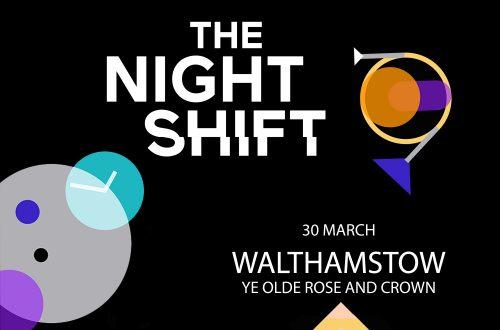 THE NIGHT SHIFT – WALTHAMSTOW