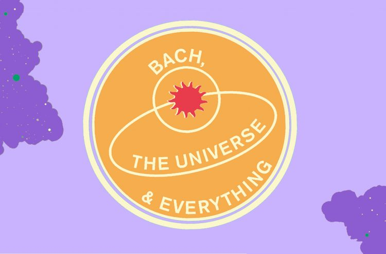 Bach, The Universe & Everything: Summer 2020